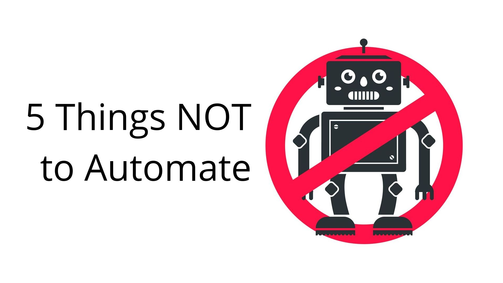 5 Things Not to Automate